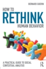 How to Rethink Human Behavior : A Practical Guide to Social Contextual Analysis - Book