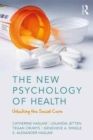 The New Psychology of Health : Unlocking the Social Cure - Book