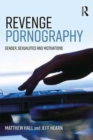 Revenge Pornography : Gender, Sexuality and Motivations - Book