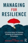 Managing for Resilience : A Practical Guide for Employee Wellbeing and Organizational Performance - Book