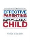 Effective Parenting for the Hard-to-Manage Child : A Skills-Based Book - Book