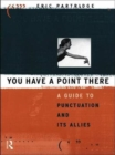 You Have a Point There : A Guide to Punctuation and Its Allies - Book
