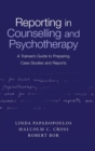 Reporting in Counselling and Psychotherapy : A Trainee's Guide to Preparing Case Studies and Reports - Book