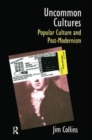 Uncommon Cultures : Popular Culture and Post-Modernism - Book