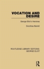 Vocation and Desire : George Eliot's Heroines - Book