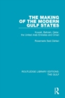 The Making of the Modern Gulf States : Kuwait, Bahrain, Qatar, the United Arab Emirates and Oman - Book