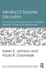 Mindful L2 Teacher Education : A Sociocultural Perspective on Cultivating Teachers' Professional Development - Book