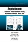 Asphaltenes : Chemical Transformation during Hydroprocessing of Heavy Oils - Book