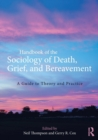 Handbook of the Sociology of Death, Grief, and Bereavement : A Guide to Theory and Practice - Book