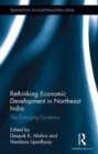 Rethinking Economic Development in Northeast India : The Emerging Dynamics - Book