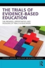 The Trials of Evidence-based Education : The Promises, Opportunities and Problems of Trials in Education - Book