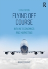 Flying Off Course : Airline Economics and Marketing - Book