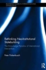 Rethinking Neo-Institutional Statebuilding : The Knowledge Paradox of International Intervention - Book
