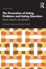 The Prevention of Eating Problems and Eating Disorders : Theories, Research, and Applications - Book