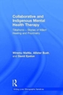 Collaborative and Indigenous Mental Health Therapy : Tataihono - Stories of Maori Healing and Psychiatry - Book