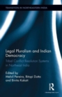 Legal Pluralism and Indian Democracy : Tribal Conflict Resolution Systems in Northeast India - Book