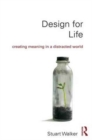 Design for Life : Creating Meaning in a Distracted World - Book
