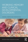 Working Memory and Clinical Developmental Disorders : Theories, Debates and Interventions - Book
