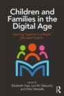 Children and Families in the Digital Age : Learning Together in a Media Saturated Culture - Book