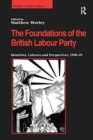The Foundations of the British Labour Party : Identities, Cultures and Perspectives, 1900-39 - Book