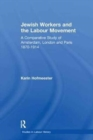 Jewish Workers and the Labour Movement : A Comparative Study of Amsterdam, London and Paris 1870-1914 - Book