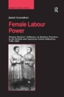 Female Labour Power: Women Workers' Influence on Business Practices in the British and American Cotton Industries, 1780-1860 - Book