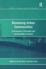 Renewing Urban Communities : Environment, Citizenship and Sustainability in Ireland - Book