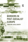 Borders in Post-Socialist Europe : Territory, Scale, Society - Book