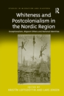 Whiteness and Postcolonialism in the Nordic Region : Exceptionalism, Migrant Others and National Identities - Book