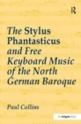 The Stylus Phantasticus and Free Keyboard Music of the North German Baroque - Book