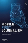 Mobile-First Journalism : Producing News for Social and Interactive Media - Book