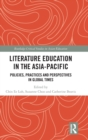 Literature Education in the Asia-Pacific : Policies, Practices and Perspectives in Global Times - Book