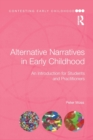 Alternative Narratives in Early Childhood : An Introduction for Students and Practitioners - Book