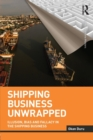 Shipping Business Unwrapped : Illusion, Bias and Fallacy in the Shipping Business - Book