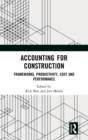 Accounting for Construction : Frameworks, Productivity, Cost and Performance - Book