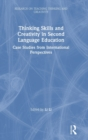 Thinking Skills and Creativity in Second Language Education : Case Studies from International Perspectives - Book
