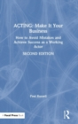 Acting: Make It Your Business : How to Avoid Mistakes and Achieve Success as a Working Actor - Book