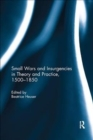 Small Wars and Insurgencies in Theory and Practice, 1500-1850 - Book