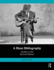 A Blues Bibliography : The International Literature of an African-American Music Genre, Second Edition: Volume 2 - Book