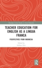 Teacher Education for English as a Lingua Franca : Perspectives from Indonesia - Book