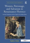Women, Patronage, and Salvation in Renaissance Florence : Lucrezia Tornabuoni and the Chapel of the Medici Palace - Book