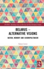 Belarus - Alternative Visions : Nation, Memory and Cosmopolitanism - Book
