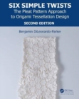 Six Simple Twists : The Pleat Pattern Approach to Origami Tessellation Design - Book