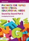 Phonics for Pupils with Special Educational Needs Book 4: Sound by Sound Part 2 : Investigating the Sounds - Book