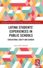 Latina Students' Experiences in Public Schools : Educational Equity and Gender - Book