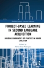 Project-Based Learning in Second Language Acquisition : Building Communities of Practice in Higher Education - Book
