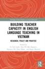 Building Teacher Capacity in English Language Teaching in Vietnam : Research, Policy and Practice - Book