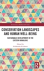 Conservation Landscapes and Human Well-Being : Sustainable Development in the Eastern Himalayas - Book