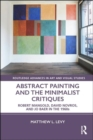 Abstract Painting and the Minimalist Critiques : Robert Mangold, David Novros, and Jo Baer in the 1960s - Book