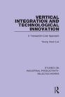 Vertical Integration and Technological Innovation : A Transaction Cost Approach - Book